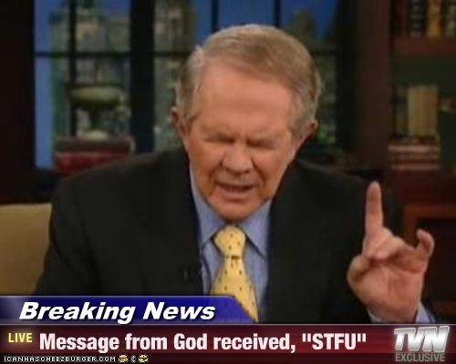 "Breaking News - Message from God received, ""STFU"""