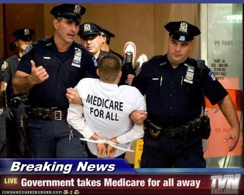 Breaking News - Government takes Medicare for all away