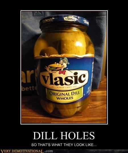 wtf,pickles,dill holes