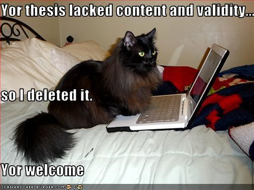 Yor thesis lacked content and validity... so I deleted it.   Yor welcome