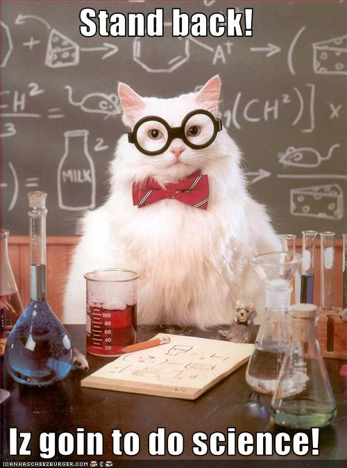 Stand back!  Iz goin to do science!