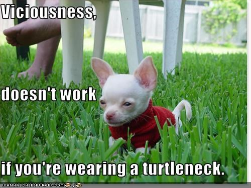Viciousness,  doesn't work if you're wearing a turtleneck.