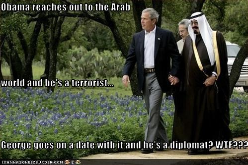 Obama reaches out to the Arab  world and he's a terrorist... George goes on a date with it and he's a diplomat? WTF???