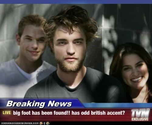 Breaking News - big foot has been found!! has odd british accent?