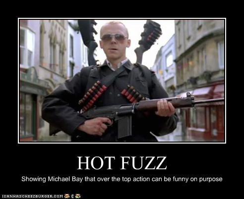 action movies,British,hot fuzz,Michael Bay,Simon Pegg