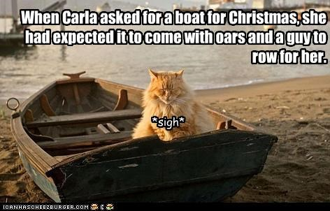 When Carla asked for a boat for Christmas, she had expected it to come with oars and a guy to row for her.