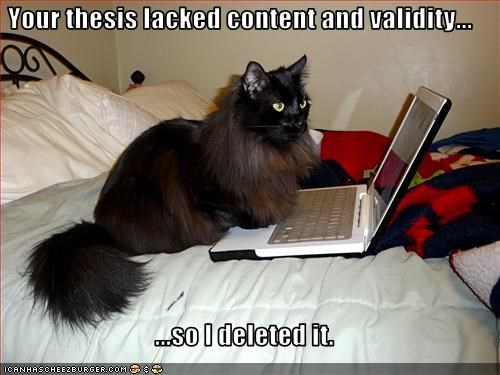 Your thesis lacked content and validity...  ...so I deleted it.