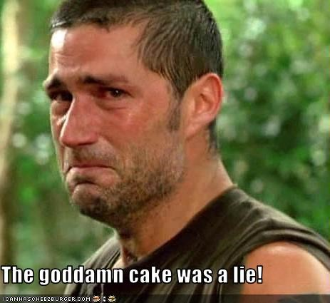The goddamn cake was a lie!