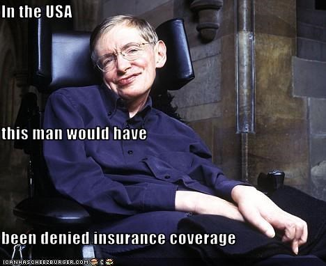 In the USA  this man would have  been denied insurance coverage