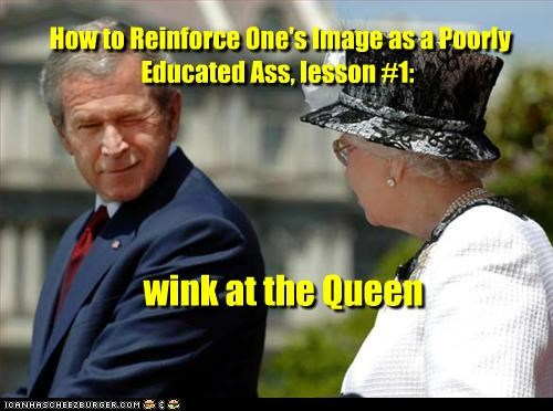 How to Reinforce One's Image as a Poorly Educated Ass, lesson #1: