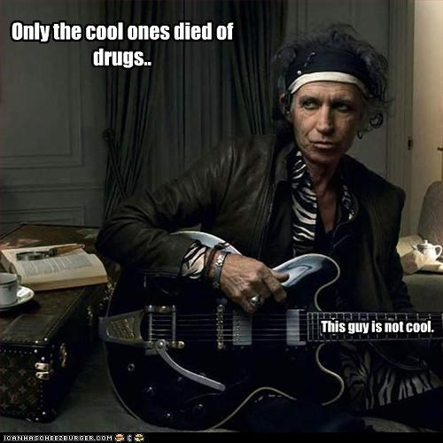 Only the cool ones died of drugs..