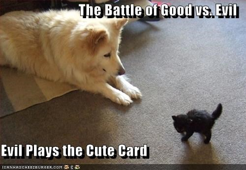 The Battle of Good vs. Evil  Evil Plays the Cute Card