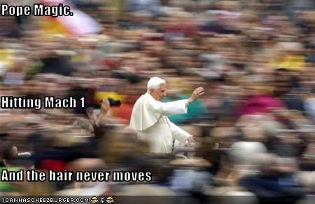 Pope Magic.  Hitting Mach 1 And the hair never moves