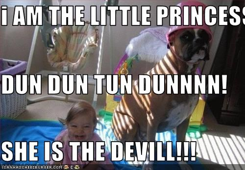 i AM THE LITTLE PRINCESS DUN DUN TUN DUNNNN! SHE IS THE DEVILL!!!