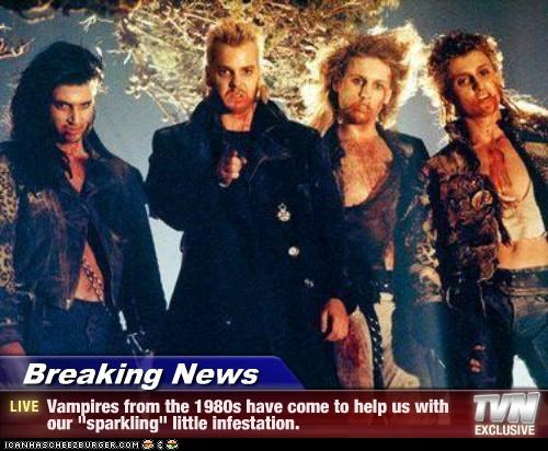 "Breaking News - Vampires from the 1980s have come to help us with our ""sparkling"" little infestation."