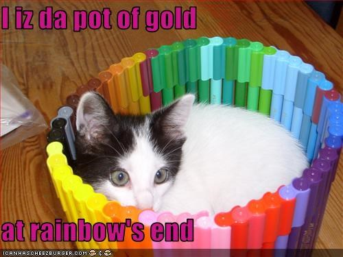 I iz da pot of gold  at rainbow's end