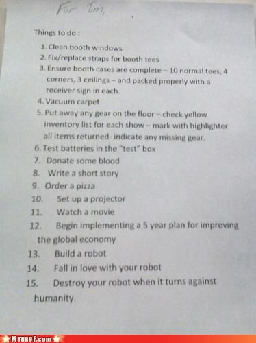 anal retentive,comprehensive plan,economic recovery lol,get yer bone on,give blood,homicidal robot,list,love robot,procrastination,robot sex,science