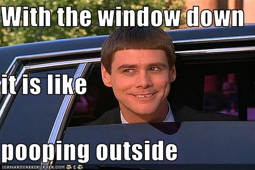 With the window down it is like pooping outside
