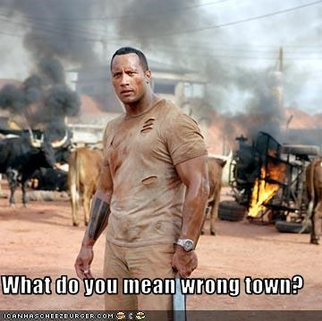 What do you mean wrong town?