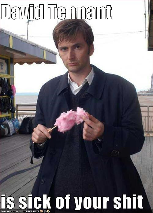 David Tennant  is sick of your shit