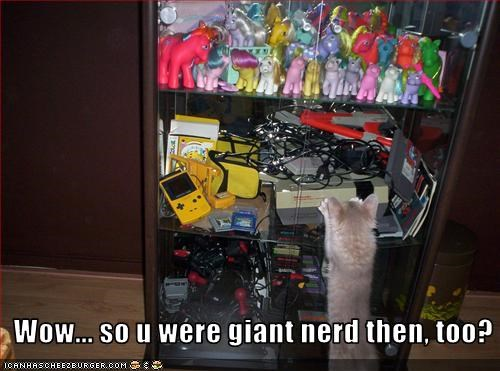 Wow... so u were giant nerd then, too?