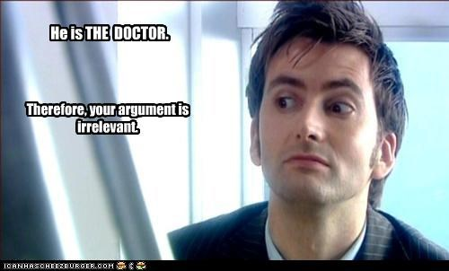 He is THE  DOCTOR.