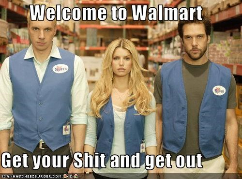Welcome to Walmart  Get your Shit and get out