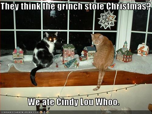 They think the grinch stole Christmas?  We ate Cindy Lou Whoo.