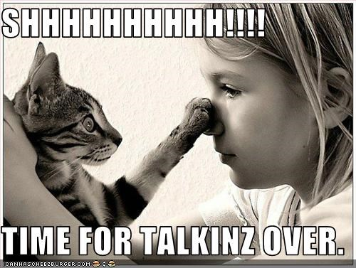 SHHHHHHHHHH!!!!  TIME FOR TALKINZ OVER.