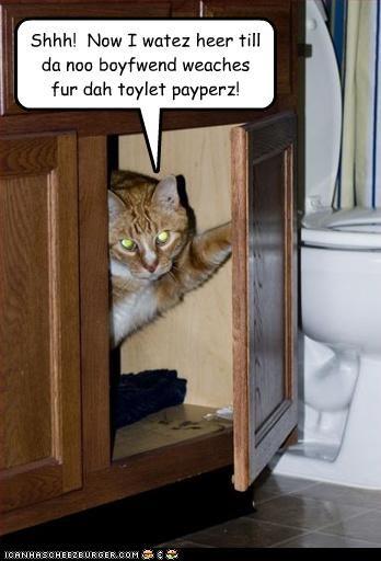 Shhh!  Now I watez heer till da noo boyfwend weaches fur dah toylet payperz!