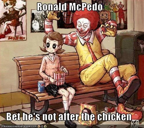 Ronald McPedo  Bet he's not after the chicken