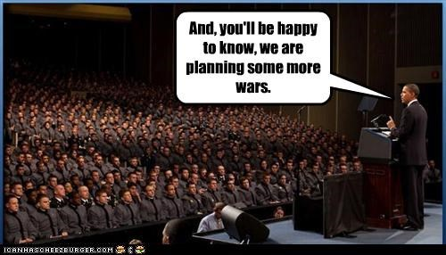 And, you'll be happy to know, we are planning some more wars.