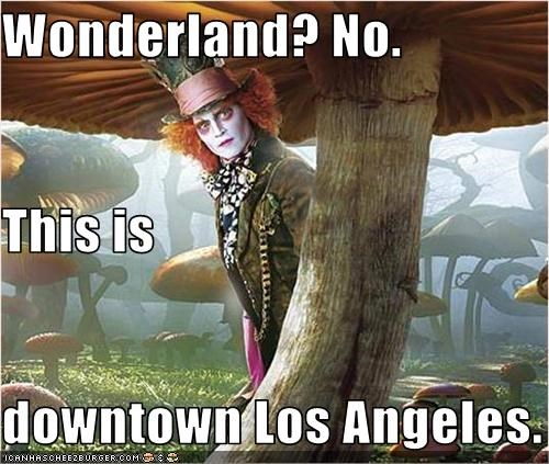 Wonderland? No. This is  downtown Los Angeles.