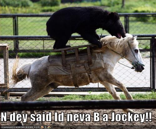 N dey said Id neva B a Jockey!!