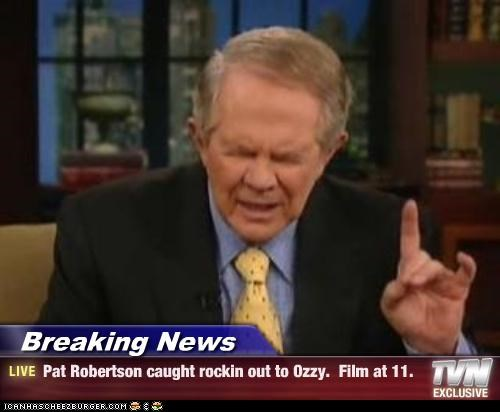 Breaking News - Pat Robertson caught rockin out to Ozzy.  Film at 11.