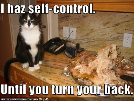 I haz self-control.  Until you turn your back.