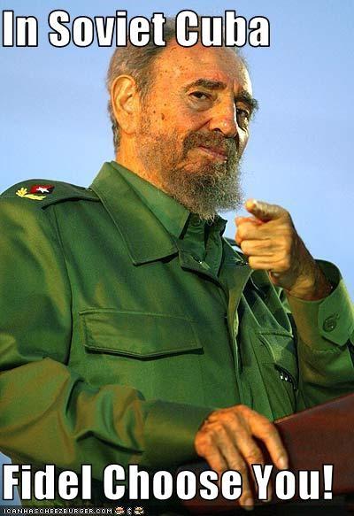 In Soviet Cuba  Fidel Choose You!