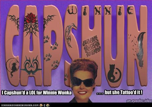 I Capshun'd a LOL for Winnie Wonka . . . . .