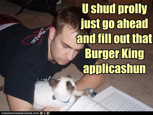 U shud prolly just go ahead and fill out that Burger King applicashun