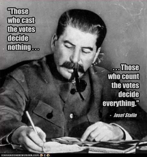 """Those who cast the votes decide nothing . . ."