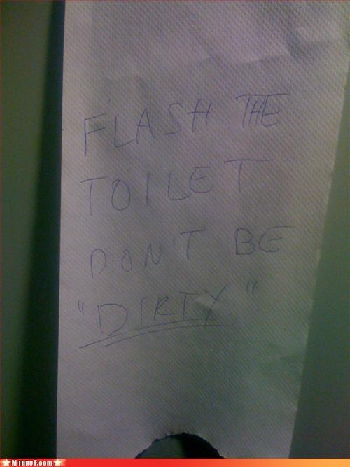 "I always ""Flash"" the toilet!"