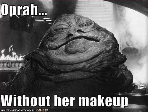 Oprah...  Without her makeup