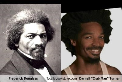 "Frederick Douglass Totally Looks Like Darnell ""Crab Man"" Turner"
