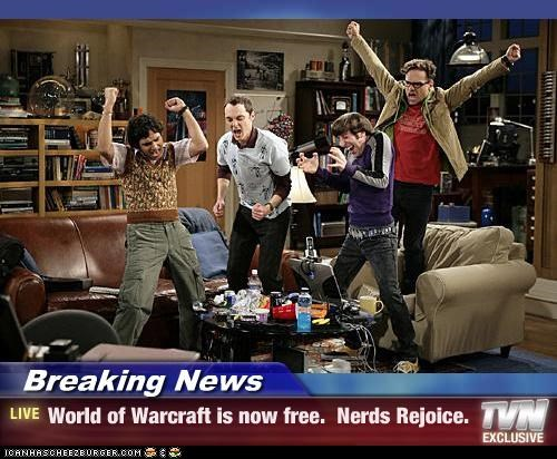 Breaking News - World of Warcraft is now free.  Nerds Rejoice.