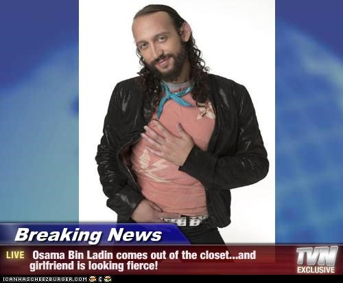 Breaking News -  Osama Bin Ladin comes out of the closet...and girlfriend is looking fierce!