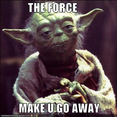 THE FORCE           MAKE U GO AWAY