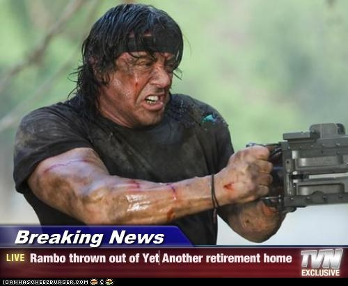 Breaking News - Rambo thrown out of Yet Another retirement home