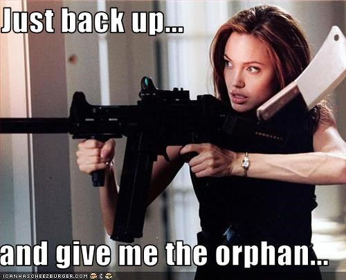 Just back up...  and give me the orphan...