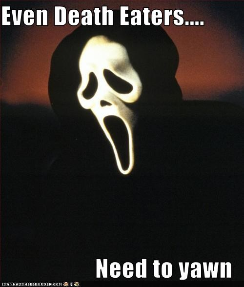 Even Death Eaters....  Need to yawn