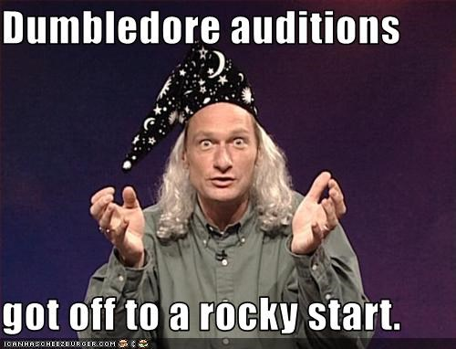 Dumbledore auditions  got off to a rocky start.